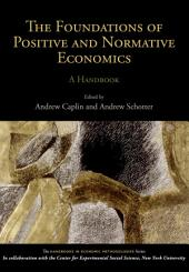 The Foundations of Positive and Normative Economics: A Handbook