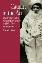 Caught in the Act: Theatricality in the Nineteenth-century English Novel