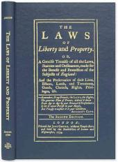 The Laws of Liberty and Property, Or, A Concise Treatise of All the Laws, Statutes and Ordinances, Made for the Benefit and Protection of the Subjects of England : and the Preservation of Their Lives, Estates, Lands, and Tenements, Goods, Chattels, Rights, Privileges, &c