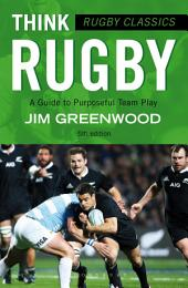 Rugby Classics: Think Rugby: A Guide to Purposeful Team Play, Edition 5