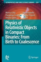 Physics of Relativistic Objects in Compact Binaries: from Birth to Coalescence