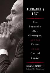 Bernanke's Test: Ben Bernanke, Alan Greenspan, and the Drama of the Central Banker