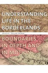 Understanding Life in the Borderlands: Boundaries in Depth and in Motion