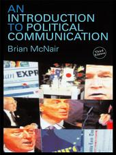 An Introduction to Political Communication: Edition 3