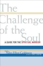The Challenge of the Soul: A Guide for the Spiritual Warrior
