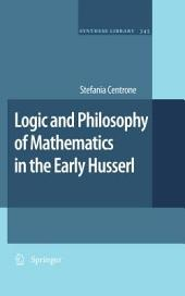 Logic and Philosophy of Mathematics in the Early Husserl