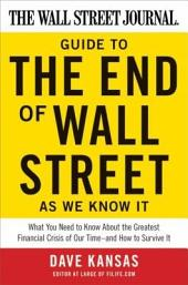 The Wall Street Journal Guide to the End of Wall Street as We Know It: What You Need to Know About the Greatest Financial Crisis of Our Time--and How to Survive It