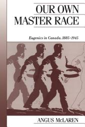Our Own Master Race: Eugenics in Canada, 1885-1945