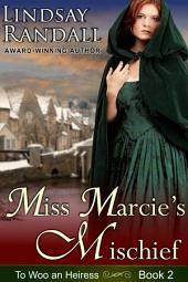 Miss Marcie's Mischief (To Woo an Heiress, Book 2)