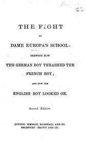 The Fight at Dame Europa's School: Shewing how the German Boy Thrashed the French Boy ... [A Political Satire Occasioned by the War Between France and Germany in 1870-71. By H. W. Pullen.] Second Edition
