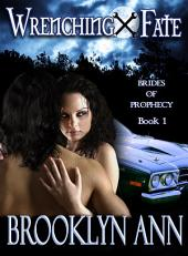 WRENCHING FATE: Brides of Prophecy, Book 1