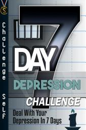 7-Day Depression Challenge: Deal With Your Depression In 7 Days