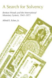 A Search for Solvency: Bretton Woods and the International Monetary System, 1941-1971