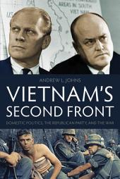 Vietnam's Second Front: Domestic Politics, the Republican Party, and the War