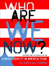 Who Are We Now?: Interpreting the Pew Study on Jewish Identity in America Today