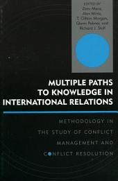 Multiple Paths to Knowledge in International Relations: Methodology in the Study of Conflict Management and Conflict Resolution