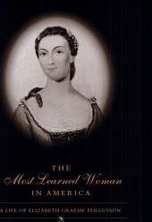 Most Learned Woman in America: A Life of Elizabeth Graeme Fergusson