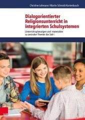 Dialogorientierter Religionsunterricht in integrierten Schulsystemen: Unterrichtsplanungen und -materialien zu zentralen Themen der Sek I