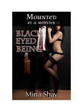 Mounted by a Monster: Black Eyed Being (Paranormal Erotica)