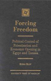 Forcing Freedom: Political Control of Privatization and Economic Opening in Egypt and Tunisia
