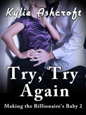 Try, Try Again - Making the Billionaire's Baby 2 (An Erotic Romance)