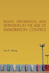 Rights, Deportation, and Detention in the Age of Immigration Control