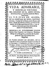 Vida admirable y heroycas virtudes del ... V.P. Juan de Alloza, de la Compañia de Jesus ....: sacada del informe juridico, que hizo el Ordinario de la Metropolitana de Lima, y por el texto o memorial, que dexó escrito de su mano el venerable padre ...