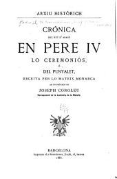Crónica del rey d'Arago, en Pere IV lo Ceremoniós, ó del Punyalet: escrita per lo mateix monarca