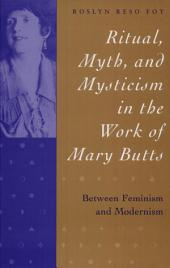 Ritual, Myth & Mysticism the Work of Mary Butts Between Feminism & Modernism (c)