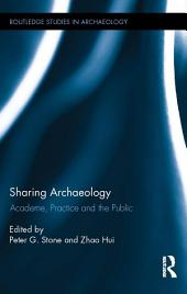 Sharing Archaeology: Academe, Practice and the Public