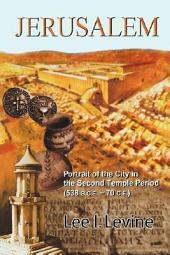 Jerusalem: Portrait of the City in the Second Temple Period (538 B.C.E. – 70 C.E.)