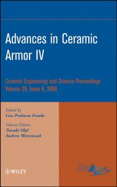 Advances in Ceramic Armor IV: Ceramic Engineering and Science Proceedings, Volume 29, Issue 6