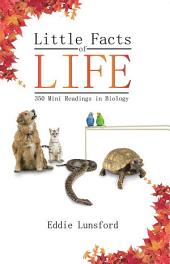 Little Facts of Life: 350 Mini Readings in Biology