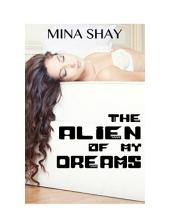 The Alien Of My Dreams (Paranormal Erotica)