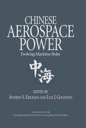 Chinese Aerospace Power: Evolving Maritime Roles