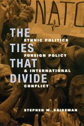 The Ties That Divide: Ethnic Politics, Foreign Policy, and International Conflict