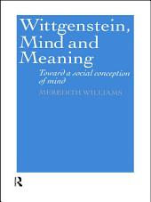 Wittgenstein, Mind and Meaning: Towards a Social Conception of Mind