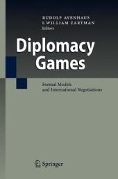 Diplomacy Games: Formal Models and International Negotiations
