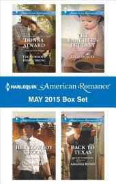 Harlequin American Romance May 2015 Box Set: The Cowboy's Homecoming\Her Cowboy Groom\The Rancher's Lullaby\Back to Texas