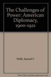 The Challenges of Power: American Diplomacy, 1900-1921