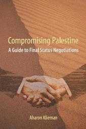 Compromising Palestine: A Guide to Final Status Negotiations