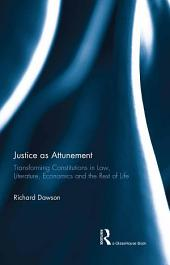 Justice as Attunement: Transforming Constitutions in Law, Literature, Economics and the Rest of Life