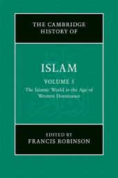 The New Cambridge History of Islam: Volume 5, The Islamic World in the Age of Western Dominance