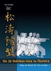 Die 26 Shôtôkan-Kata im Überblick: Dazu im Detail die Ten no Kata