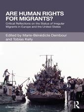 Are Human Rights for Migrants?: Critical Reflections on the Status of Irregular Migrants in Europe and the United States