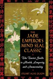 The Jade Emperor's Mind Seal Classic: The Taoist Guide to Health, Longevity, and Immortality, Edition 2