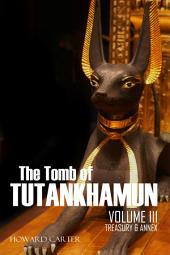 The Tomb of Tutankhamun Vol. III: Treasury & Annex