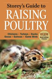 Storey's Guide to Raising Poultry, 4th Edition: Chickens, Turkeys, Ducks, Geese, Guineas, Gamebirds, Edition 4