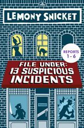 File Under: 13 Suspicious Incidents (Reports 1-6)
