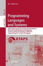 Programming Languages and Systems: 24th European Symposium on Programming, ESOP 2015, Held as Part of the European Joint Conferences on Theory and Practice of Software, ETAPS 2015, London, UK, April 11-18, 2015, Proceedings